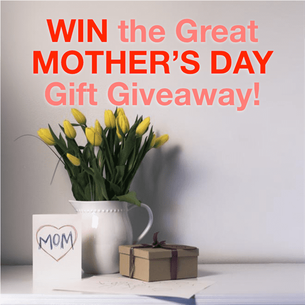 The Great MOTHER'S DAY Giveaway Contest