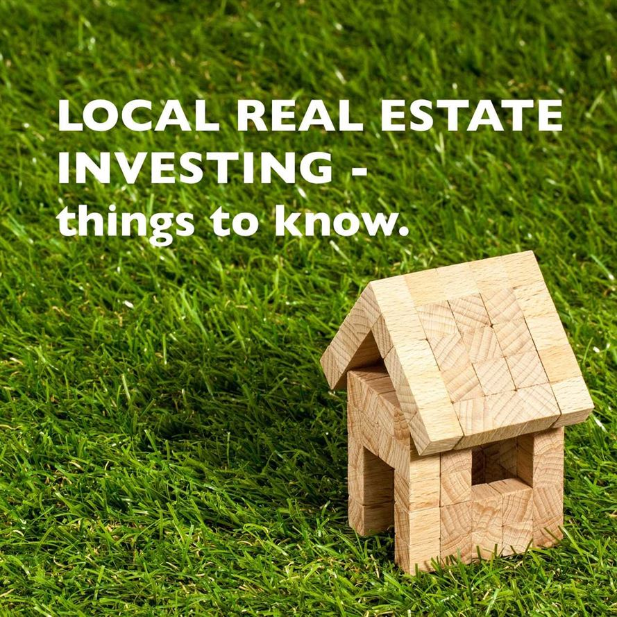 LOCAL REAL ESTATE INVESTING - things to know